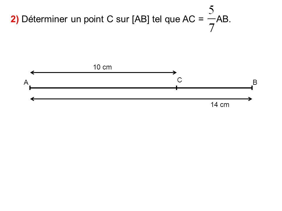 2) Déterminer un point C sur [AB] tel que AC = AB.